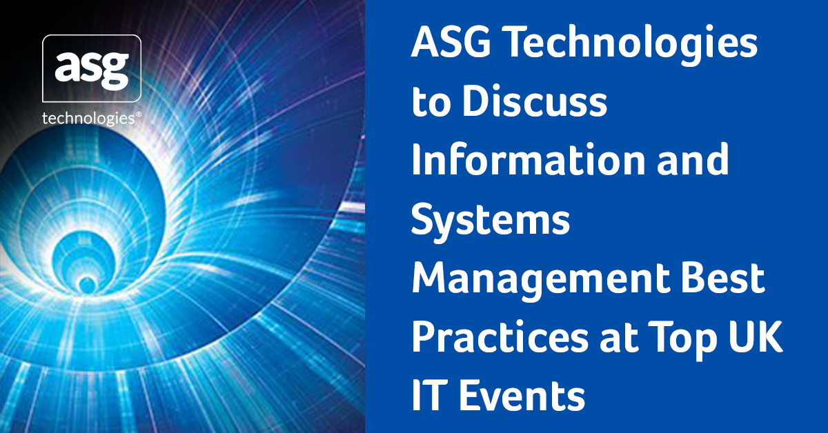 ASG Technologies to Discuss Information and Systems Management Best Practices at Top UK IT Events