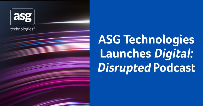 ASG Technologies Launches Digital: Disrupted Podcast