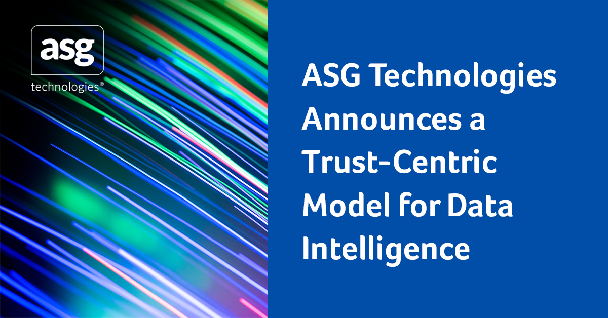 ASG Technologies Announces a Trust-Centric Model for Data Intelligence